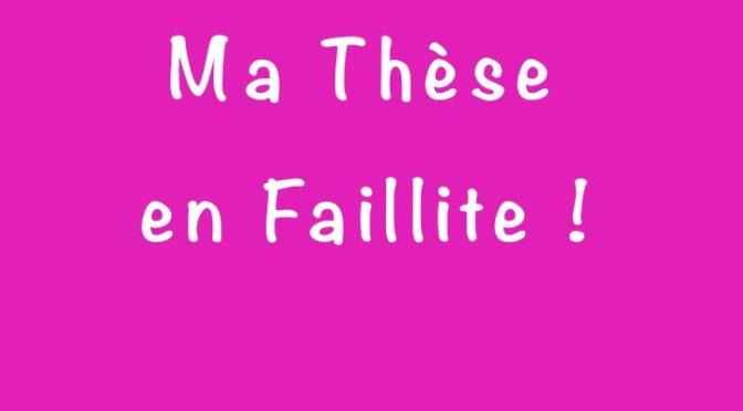 pourquoi «Ma thèse en Faillite !»