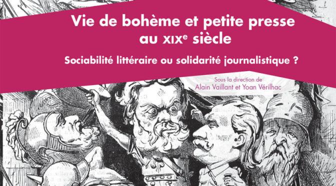 Parution: A. Vaillant, Y. Vérilhac (dir.), Vie de bohème et petite presse du XIXe siècle, Presses universitaires de Paris Nanterre, 2018