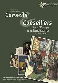 Cédric Michon dir., Conseils et conseillers dans l'Europe de la Renaissance (vers 1450-vers 1550), Tours, 2012