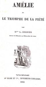 Bernier, L. Amélie ou le triomphe de la piété. Tours : A. Mame & Cie, 1844. Cote 2RB 2275.