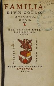 Les Colloques d'Erasme (Familiarium colloquiorum opus. Des. Erasmo Roterodamo autore.), publiés à Lyon en 1536. Reliure en vélin, dos long avec le titre manuscrit, in-8°. 1R 35552