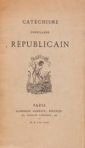 Catéchisme populaire républicain, «catéchisme» non religieux publié en 1848 (ici dans une édition de 1871) et attribué au poète Leconte de Lisle (1818-1894). Il se compose de cinq parties: l'Homme, l'Individu, le Corps social, l'Etat, la République, et doit convenir «à l'homme autant qu'à l'enfant».