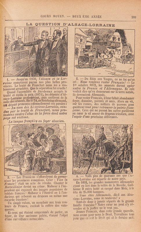 « La question d'Alsace-Lorraine », dans l'Histoire de France de E. Devinat, édition de 1911. En 1882, soit douze ans après la guerre franco-prussienne, la question d'Alsace-Lorraine est présentée sous un angle résolument antibonapartiste par Paul Bert (p. 24-25) : des guerres « pour la gloriole » de Napoléon Ier aux guerres « sans rimes ni raison » de Napoléon III, l'Empire laisse à chaque fois (1815, 1871) la France meurtrie et territorialement diminuée. Cet antibonapartisme viscéral semble commun aux auteurs de manuels républicains. Aulard et Debidour écrivent pour leur part dans leur propre Histoire de France, à propos de la reddition de l'empereur Napoléon III au roi de Prusse Guillaume Ier : « Ainsi finissait par la honte cet Empire qui avait commencé par le crime » (p. 227).