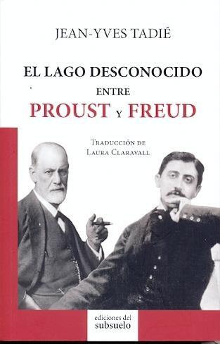 El lago desconocido entre Proust y Freud. Jean-Yves Tadié.