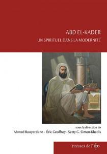 Abd Al-Kader, un spirituel dans la modernite, IFPO, 2012