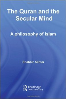 Shabbir Akhtar, The Quran and the Secular Mind, Routhledge, 2008