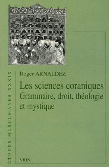Roger Arnaldez, Les sciences coraniques: grammaire, droit, théologie et mystique, Vrin, 2005