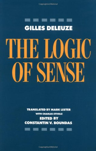 The Logic of Sense Gilles Deleuze. Edited by Constantin V. Boundas. Translated by Mark Lester with Charles Stivale