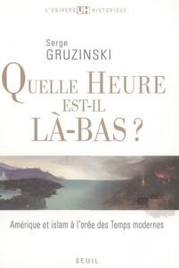 Serge Gruzinski, Quelle heure est-il là-bas ? : Amérique et islam à l'orée des Temps modernes, Seuil, 2008