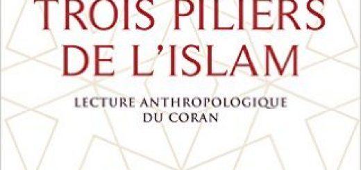 Jacqueline Chabbi, Les trois piliers de l'islam. Lecture anthropologique de l'islam, Seuil, 2016