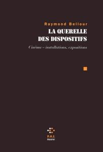 """Bellour Raymond. """"La Querelle des dispositifs."""" Paris : POL, 2012. 573 p."""