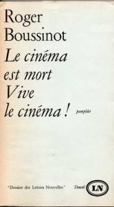 """Boussinot Roger. """"Le Cinéma est mort, vive le cinéma !"""" Paris : les Lettres nouvelles, Denoël, 1967. 167 p."""