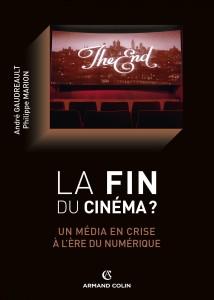 """Gaudreault André, Marion Philippe. """"La fin du cinéma ? Un média en crise à l'ère du numérique"""". Paris : Armand Colin, 2013. 275 p."""