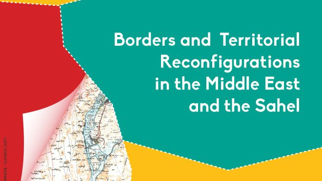 "CONFERENCE – ""Borders and Territorial Reconfigurations in the Middle East and the Sahel"", January 30-31st 2017, in Aswan (Egypt)"