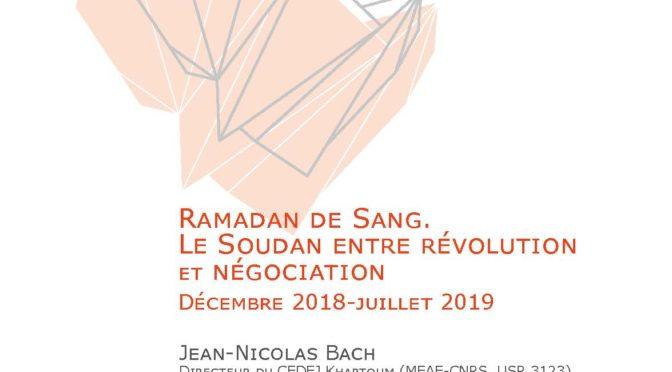Ramadan de sang. Le soudan entre révolution et négociation. Décembre 2018-juillet 2029