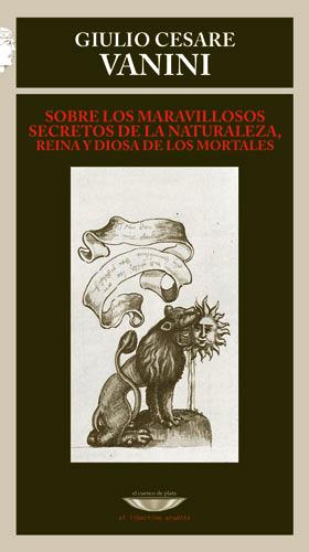 Fig. 12: Couverture des Merveilleux Secrets de la nature, la reine et la déesse des mortels de Vanini (trad. Fernando Bahr, Coll. «El libertino erudito», Buenos Aires, El cuenco de plata, 2007).