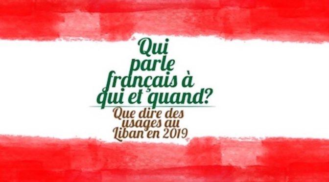 Qui parle français à qui et quand : que dire des usages au Liban en 2019 ? (Beyrouth, 27 mai)