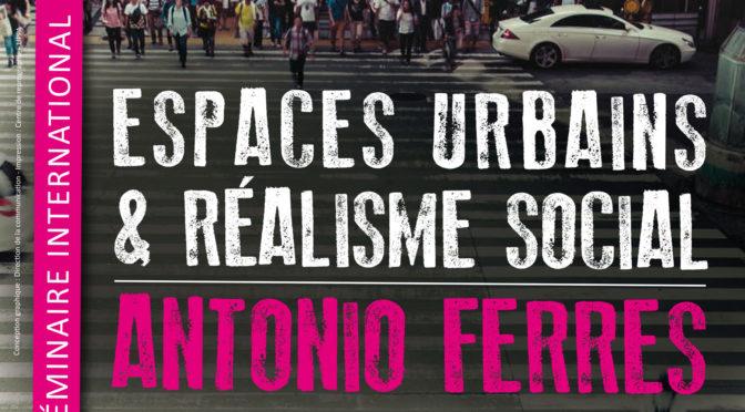 Espaces urbains & réalisme social. Antonio Ferres
