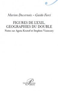Marion Duvernois – Guido Furci, <i>Figures de l'exil, géographies du double. Notes sur Agota Kristof et Stephen Vizinczey</i>