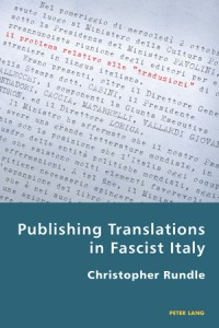 Christopher Rundle, <i>Publishing Translations in Fascist Italy</i>