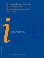 Publication, Les Cahiers de L'Irice, Les pays d'Europe orientale et la Méditerranée, Relations et regards croisés, 1967-1989