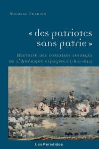 """Publication de N. Terrien : """"Des patriotes sans patrie"""". Histoire des corsaires insurgés de l'Amérique espagnole (1810-1825)."""