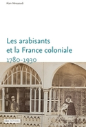 "Publication d'Alain Messaoudi, ""Les arabisants et la France coloniale, Savants, conseillers, médiateurs (1780-1930) "" aux éditions ENS, mai 2015"