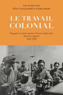 Parution : Le travail colonial. Engagés et autres mains-d'œuvre migrantes dans les empires 1850-1950