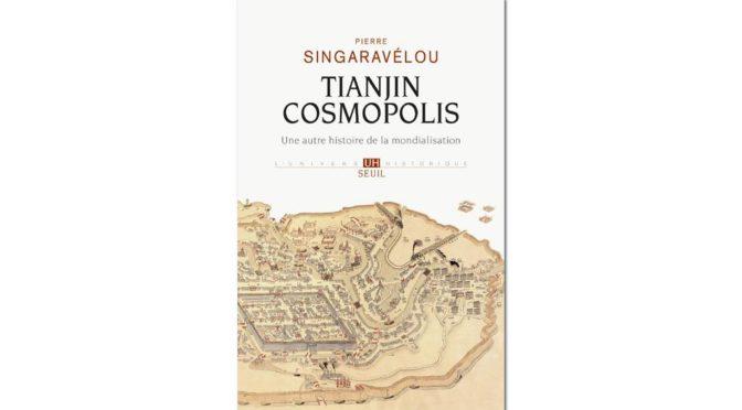 Publication, Tianjin cosmopolis, une autre histoire de la mondialisation, Pierre Singaravélou