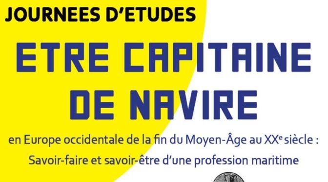 """Journées d'études """"Être capitaine de navires en Europe occidentale  de la fin du Moyen-Âge au XXe siècle : savoir-faire et savoir-être d'une profession maritime"""""""