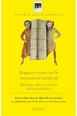 Regards croisés sur le monument médiéval – Mélanges offerts à Claude Andrault-Schmitt