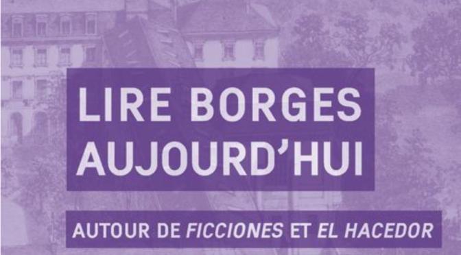 Lire Borges aujourd'hui. Autour de Ficciones et El Hacedor