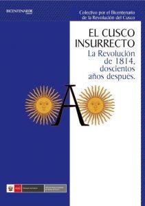 5. OJEDA, Roberto (ed.). El Cusco insurrecto. La revolución de 1814 doscientos años después. Cusco, Ministerio de Cultura, Dirección Desconcentrada del Cusco.