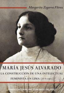 3. ZEGARRA, Margarita. María Jesús Alvarado. La construcción de una intelectual en Lima. Lima: Fondo Editorial del Congreso del Perú.