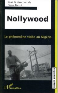 Nollywood : le phénomène vidéo au Nigeria - Couverture de l'ouvrage dirigé par Pierre Barrot