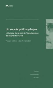 Philippe Artières, Jean-François Bert, Un succès philosophique. L'Histoire de la folie à l'âge classique, Caen, Presses Universitaires de Caen, 2011