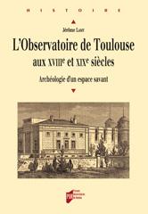 Suggestion de lecture pour monter en régime : Jérôme Lamy, L'observatoire de Toulouse aux 18e et 19e siècles (PUR, 2007)