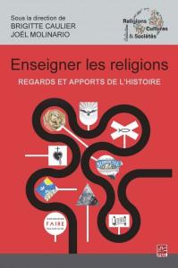 <em>Enseigner les religions. Regards et apports de l'histoire</em>, sous la direction de Brigitte Caulier et Joël Molinario