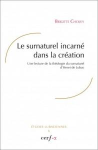 <em>Le surnaturel incarné dans la création. Une lecture de la théologie du surnaturel d'Henri de Lubac</em> par Brigitte Cholvy