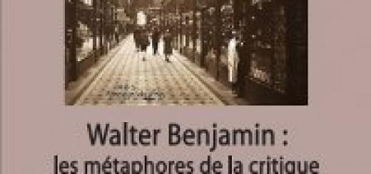 Walter Benjamin les métaphores de la critique