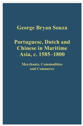 Portuguese, Dutch and Chinese in Maritime Asia, c. 1585-1800