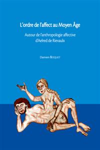 D. Boquet, L'Ordre de l'affect au Moyen Âge. Autour de l'anthropologie affective d'Aelred de Rievaulx, Caen, CRAHM, 2005