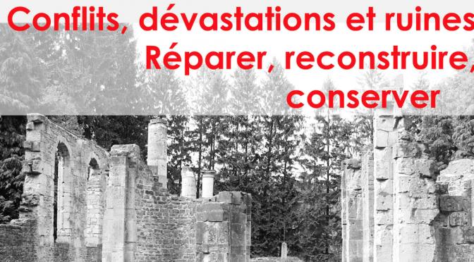 Conflits, dévastations et ruines : réparer, reconstruire, conserver – 6 et 7 avril 2016