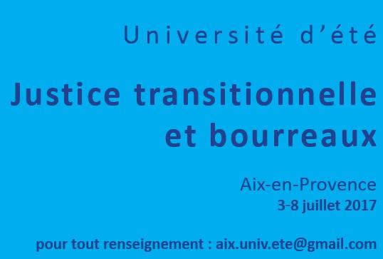 Université d'été : Justice transitionnelle et bourreaux. Aix-en-Provence, 3-8 Juillet 2017