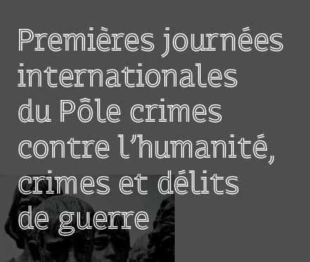 Premières journées internationales du pôle crimes contre l'humanité, crimes et délits de guerre