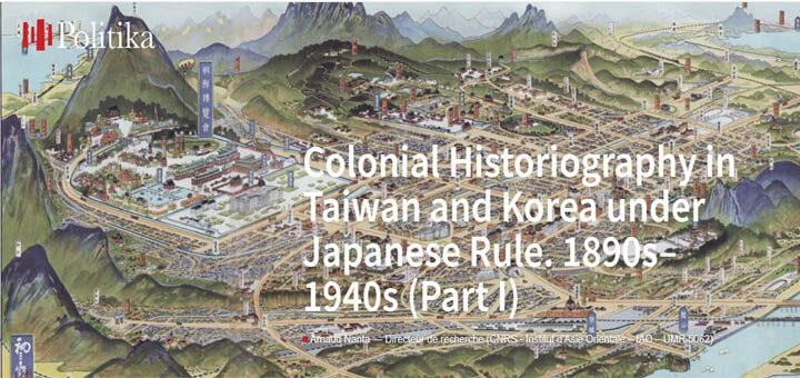 Arnaud Nanta (2020), Karen Grimwade(trad.), « Colonial Historiography in Taiwan and Korea under Japanese Rule. 1890s-1940s », Politika (revue en ligne), publication du Labex TEPSIS, Septembre 2020.