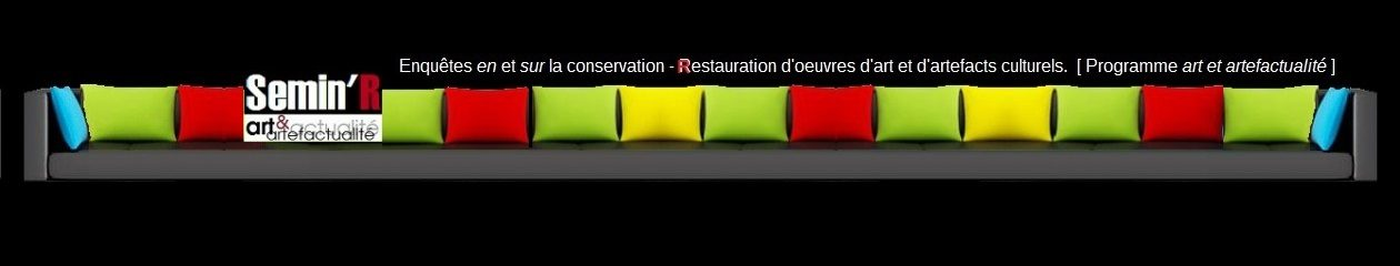 """Programme de recherche """"Art et artefactualité: enquêtes en et sur la conservation-Restauration d'oeuvres d'art et d'artefacts culturels."""