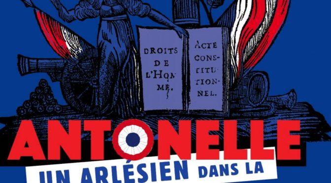 Exposition Antonelle à Arles, sous la responsabilité scientifique de Pierre Serna (septembre-novembre 2017)