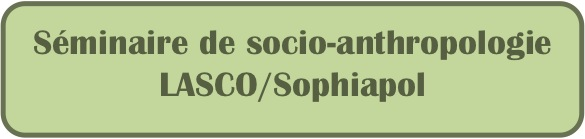 "Podcasts : Séminaire Lasco/Sophiapol ""socio-anthropologie du monde contemporain"", 2012-2013"