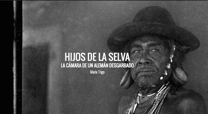 HIJOS DE LA SELVA • LA CÁMARA DE UN ALEMÁN DESGARBADO por Mario Trigo
